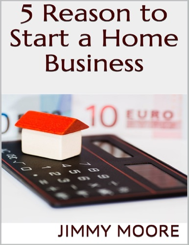 5 Reason to Start a Home Business - Jimmy Moore - Jimmy Moore
