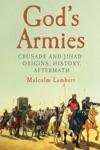 Gods Armies Crusade And Jihad Origins History Aftermath
