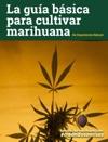 La Gua Bsica Para Cultivar Marihuana