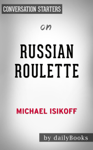 Russian Roulette: The Inside Story of Putin's War on America and the Election of Donald Trump by Michael Isikoff: Conversation Starters ebook