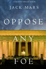Oppose Any Foe (A Luke Stone Thriller—Book 4) PDF Download