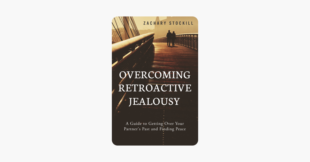 ‎Overcoming Retroactive Jealousy: A Guide to Getting Over Your Partner's  Past and Finding Peace