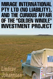 MIRAGE RESOURCES INTERNATIONAL PTY LTD (NO LIABILITY), AND THE CURIOUS AFFAIR OF THE GOLDEN WINDLE INVESTMENT PROJECT