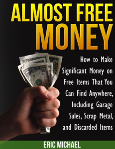 Almost Free Money: How to Make Significant Money on Free Items That You Can Find Anywhere, Including Garage Sales, Scrap Metal, and Discarded Items Book Review