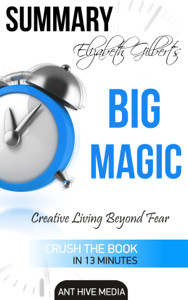 Elizabeth Gilbert's Big Magic: Creative Living Beyond Fear  Summary Buch-Cover