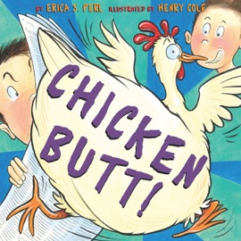 Chicken Butt! - Erica S. Perl & Henry Cole