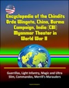 Encyclopedia Of The Chindits Orde Wingate China Burma Campaign India CBI Myanmar Theater In World War II Guerrillas Light Infantry Magic And Ultra Slim Commandos Merrills Marauders