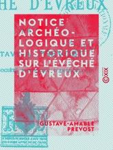 Notice Archéologique Et Historique Sur L'évêché D'Évreux