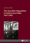 The Socialist Opposition In Nehruvian India 1947-1964