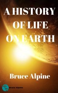 A History Of Life On Earth da Bruce Alpine