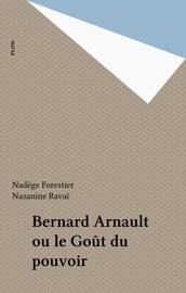 Bernard Arnault ou le Goût du pouvoir