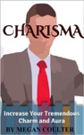 Charisma Increase Your Tremendous Charm And Aura Charisma Myth Charismatic Personality Be Charismatic Charismatic Leadership
