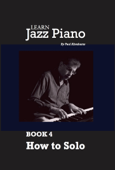 Learn Jazz Piano: book 4: How to solo