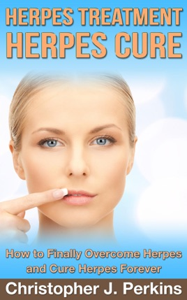 Herpes Treatment - Herpes Cure : How to Finally Overcome Herpes and Cure  Herpes Forever