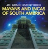 4th Grade History: Mayans and Incas of South America