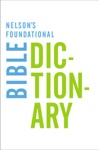 Nelsons Foundational Bible Dictionary With The New King James Version Bible