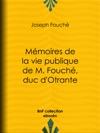 Mmoires De La Vie Publique De M Fouch Duc DOtrante