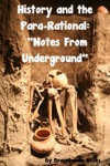 History And The Para-Rational Notes From Underground