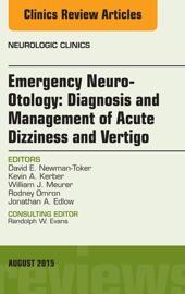Emergency Neuro Otology Diagnosis And Management Of Acute Dizziness And Vertigo An Issue Of Neurologic Clinics E Book