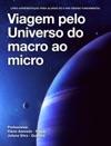 Viagem Pelo Universo Do Macro Ao Micro