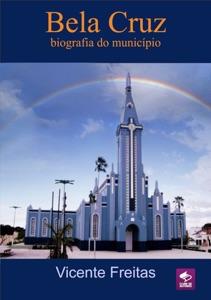 Bela Cruz — Biografia Do Município Book Cover