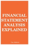 Financial Statement Analysis Explained MBA Fundamentals Volume 7