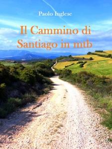 Il Cammino di Santiago in mtb guida per bici italiana italiano da Paolo Inglese