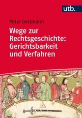 Wege zur Rechtsgeschichte: Gerichtsbarkeit und Verfahren