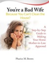 Youre A Bad Wife Because You Cant Clean The House A Step-by-Step Guide To Making Your Home Mother-in-Law Approved