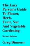 The Lazy Persons Guide To Flower Herb Fruit Nut And Vegetable Gardening Second Edition