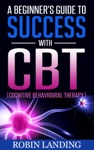 A Beginners Guide To Success With CBT Cognitive Behavioural Therapy