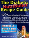 The Diabetic NutriBullet Recipe Guide 100NutriBullet Diabetes Blasting Ultra Low Carb Delicious And Health Optimizing Nutritious Juice And Smoothie Recipes