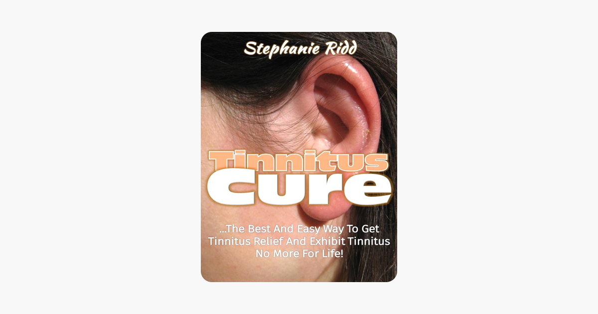 ‎Tinnitus Cure: The Best and Easy Way to Get Tinnitus Relief and Exhibit  Tinnitus No More for Life!