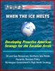 When The Ice Melts: Developing Proactive American Strategy For The Eurasian Arctic - Oil And Gas Resources, Northern Sea Route, Hazards, Russian Policy, Norwegian Government's High North Strategy