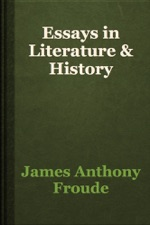 Essays On English Literature Essays In Literature  History Is Available For Download From Apple Books Compare And Contrast Essay About High School And College also Samples Of Persuasive Essays For High School Students Essays In Literature  History By James Anthony Froude On Apple Books Thesis For An Analysis Essay
