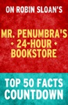 Mr Penumbras 24-Hour Bookstore Top 50 Facts Countdown
