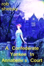 A Confederate Yankee In Miss Annabelle's Court