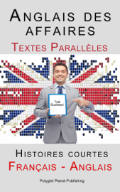 Anglais des affaires - Textes Parallèles - Histoires courtes (Français - Anglais)
