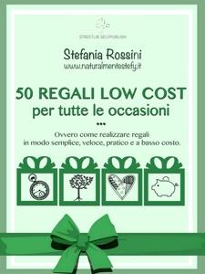50 Regali low cost per tutte le occasioni da Stefania Rossini