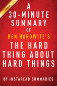 The Hard Thing About Hard Things by Ben Horowitz - A 30-minute Summary & Analysis