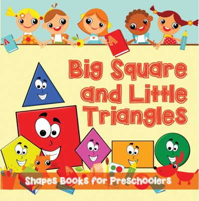 Big Squares and Little Triangles!: Shapes Books for Preschoolers