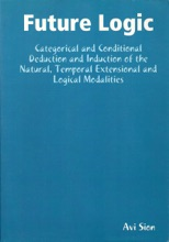 Future Logic: Categorical and Conditional Deduction and Induction of the Natural, Temporal, Extensional and Logical Modalities.