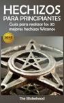 Hechizos Para Principiantes Gua Para Realizar Los 30 Mejores Hechizos Wicanos