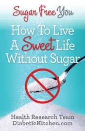 Sugar Free You How To Live A Sweet Life Without Sugar