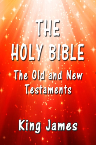 King James - The Holy Bible: The Old and New Testaments