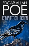 Complete Collection Of Edgar Allan Poe - 170 Titles Complete Tales Poems Novels Essays Miscellaneous Play