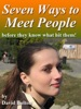 Seven Ways to Meet People: Before They Know What Hit Them!