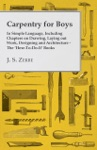 Carpentry For Boys - In Simple Language Including Chapters On Drawing Laying Out Work Designing And Architecture - The How-To-Do-It Books
