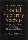 The Little Black Book Of Social Security Secrets Couples Ages 62-70 Act Now Retire Secure Later
