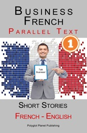 BUSINESS FRENCH [1] PARALLEL TEXT  SHORT STORIES (FRENCH - ENGLISH)